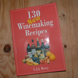 130 New Winemaking Recipes by CJJ Berry